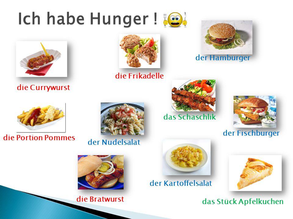 Ich habe Hunger ! die Frikadelle der Kartoffelsalat der Nudelsalat der Hamburger der Fischburger das Schaschlik die Portion Pommes die Currywurst die