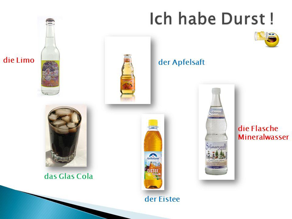 Ich habe Durst ! die Flasche Mineralwasser die Limo der Apfelsaft der Eistee das Glas Cola
