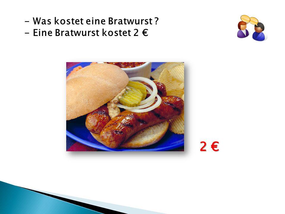 - Was kostet eine Bratwurst ? - Eine Bratwurst kostet 2 € 2 €