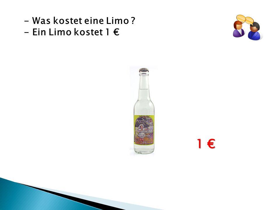 - Was kostet eine Limo ? - Ein Limo kostet 1 € 1 €