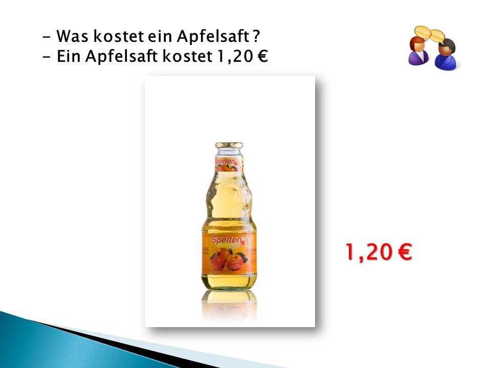 - Was kostet ein Apfelsaft ? - Ein Apfelsaft kostet 1,20 € 1,20 €