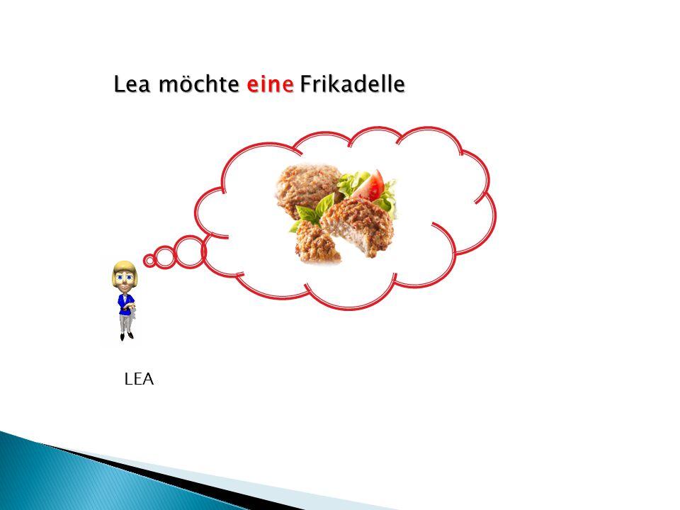 Lea möchte eine Frikadelle LEA