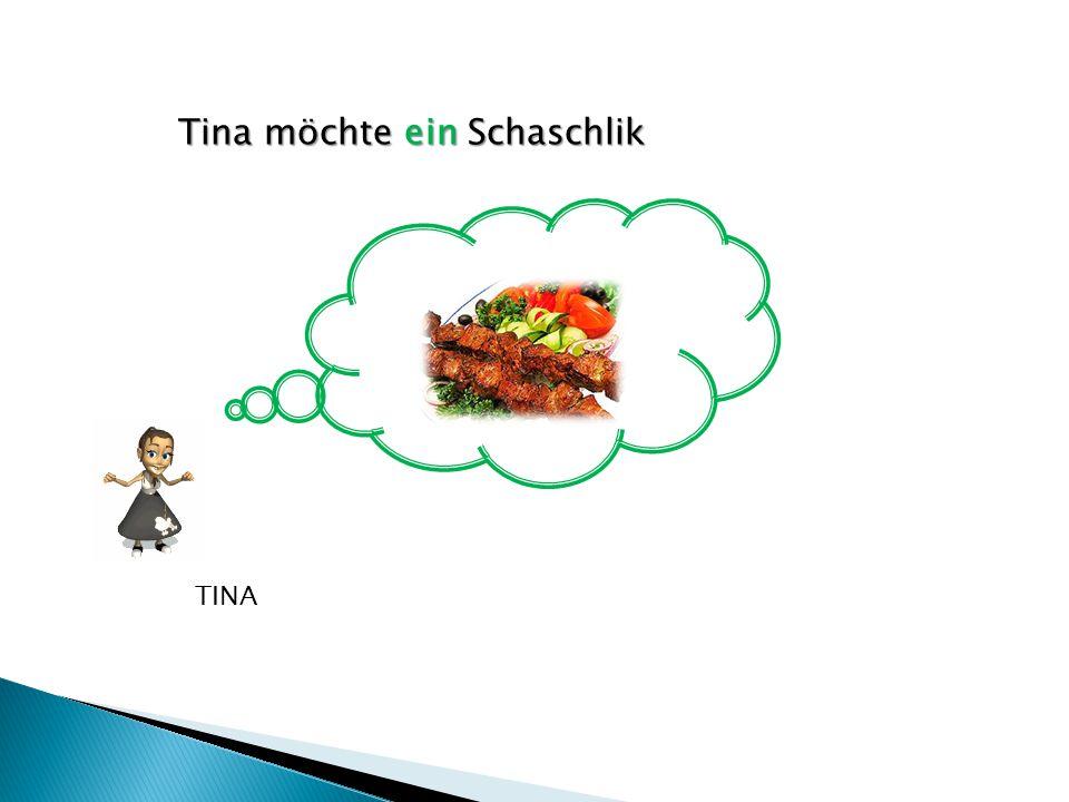 Tina möchte ein Schaschlik TINA