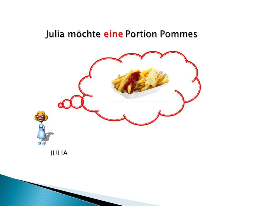 Julia möchte eine Portion Pommes JULIA