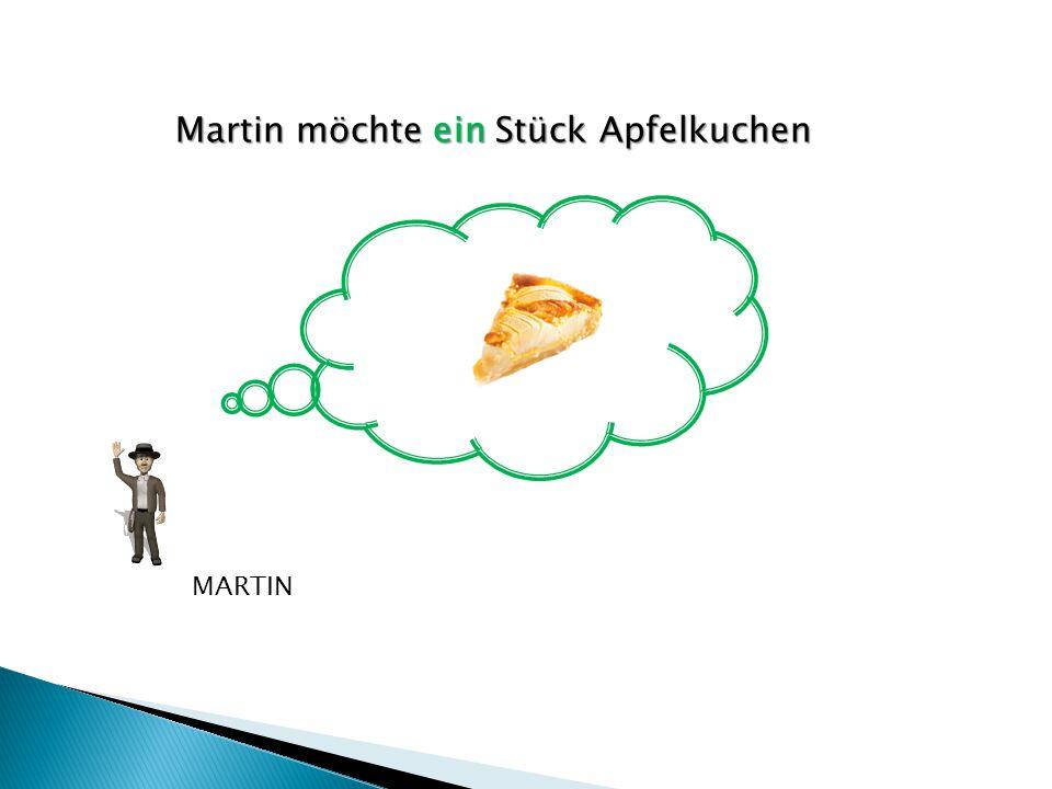 Martin möchte ein Stück Apfelkuchen MARTIN