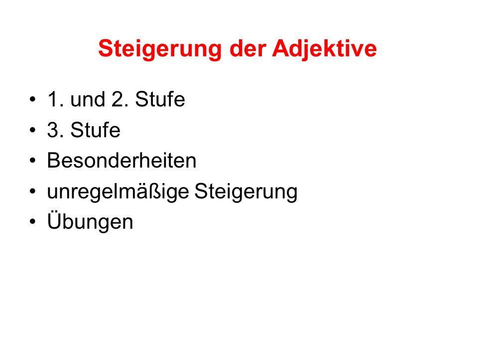 Steigerung der Adjektive 1. und 2. Stufe 3. Stufe Besonderheiten unregelmäßige Steigerung Übungen