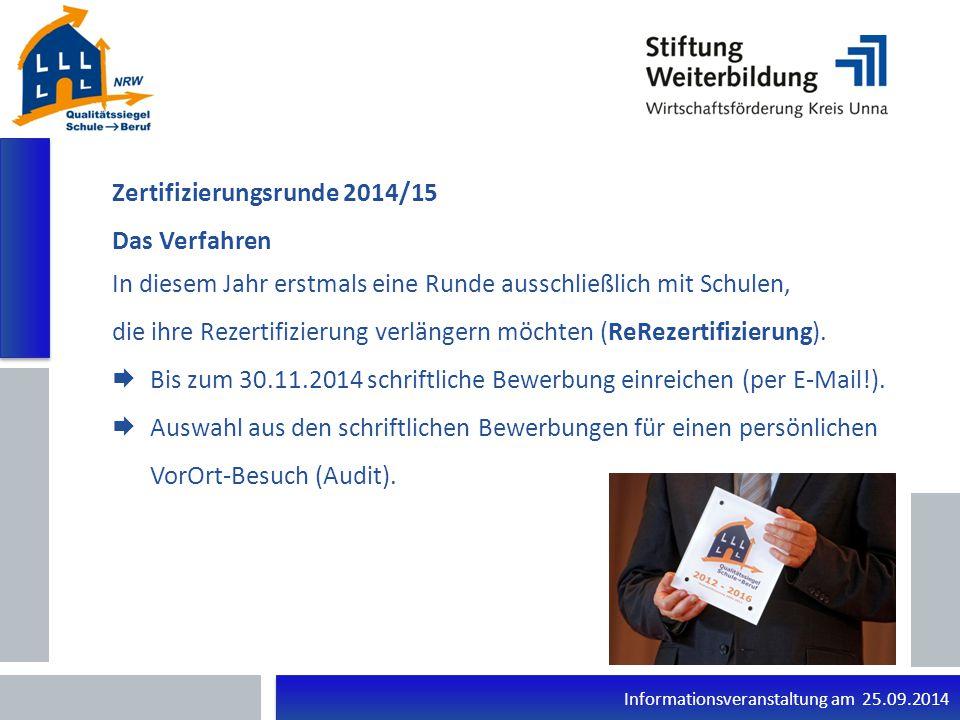 Informationsveranstaltung am 25.09.2014 Zertifizierungsrunde 2014/15 Das Verfahren In diesem Jahr erstmals eine Runde ausschließlich mit Schulen, die ihre Rezertifizierung verlängern möchten (ReRezertifizierung).