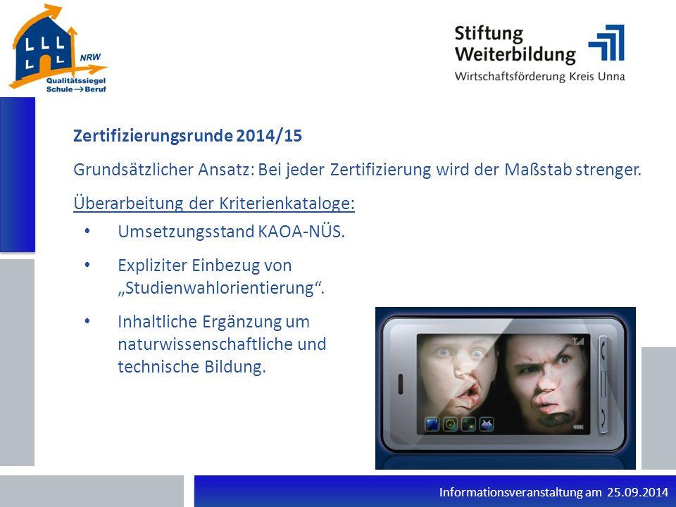 Informationsveranstaltung am 25.09.2014 Zertifizierungsrunde 2014/15 Grundsätzlicher Ansatz: Bei jeder Zertifizierung wird der Maßstab strenger.