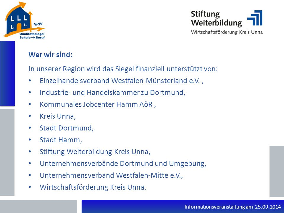Informationsveranstaltung am 25.09.2014 Wer wir sind: Landesweit: In NRW führen 13 Trägerorganisationen das Siegel durch.