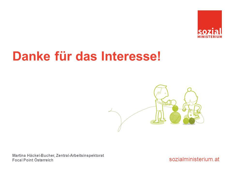 Danke für das Interesse! Martina Häckel-Bucher, Zentral-Arbeitsinspektorat Focal Point Österreich