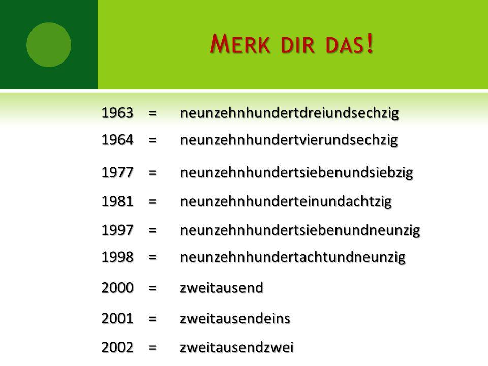 MERK DIR DAS! 1963 = 1964 = 1981 = 2002 = 1998 = 1977 = 2000 = 1997 = 2001 = neunzehnhundertdreiundsechzig neunzehnhundertvierundsechzig neunzehnhunde