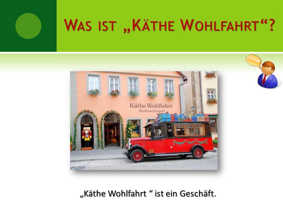 """WAS IST """"KÄTHE WOHLFAHRT""""? """"Käthe Wohlfahrt """" ist ein Geschäft."""