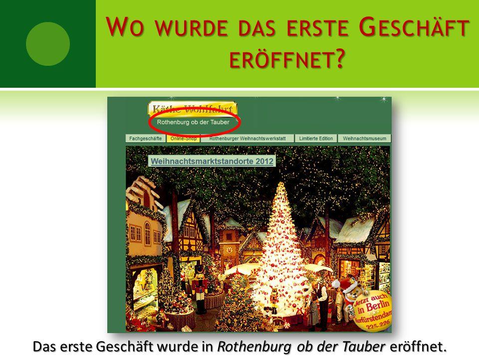 WO WURDE DAS ERSTE GESCHÄFT ERÖFFNET? Das erste Geschäft wurde in Rothenburg ob der Tauber eröffnet.