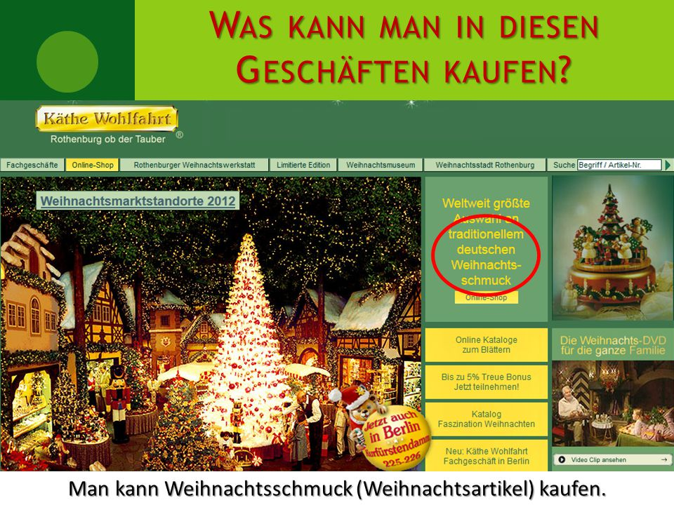 WAS KANN MAN IN DIESEN GESCHÄFTEN KAUFEN? Man kann Weihnachtsschmuck (Weihnachtsartikel) kaufen.