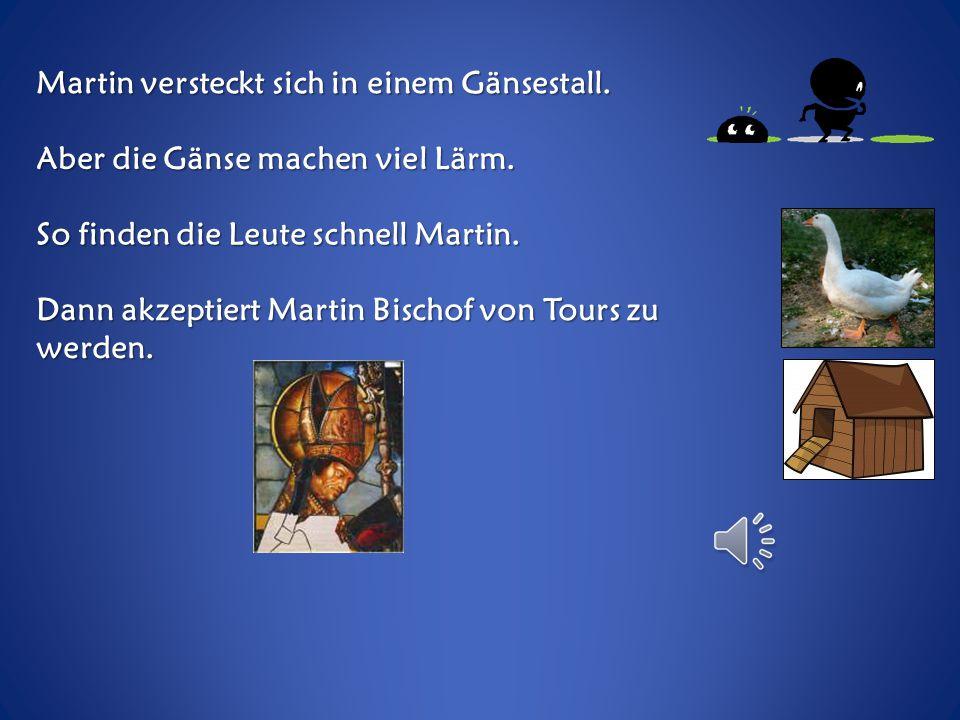Dann stirbt der Bischof von Tours. Martin soll der neue Bischof werden. Aber er will nicht.