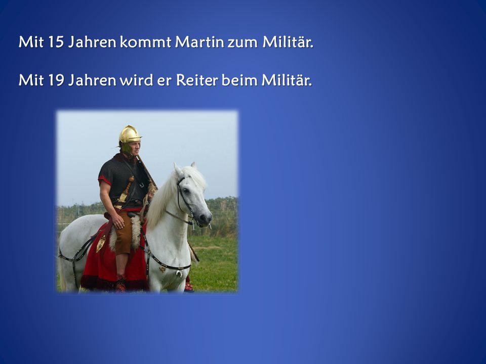 Martin lebt von 317 bis 397 nach Jesus Christus. Sein Vater ist ein römischer Offizier. Er ist in Ungarn geboren