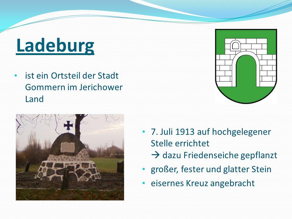 Ladeburg ist ein Ortsteil der Stadt Gommern im Jerichower Land 7. Juli 1913 auf hochgelegener Stelle errichtet  dazu Friedenseiche gepflanzt großer,