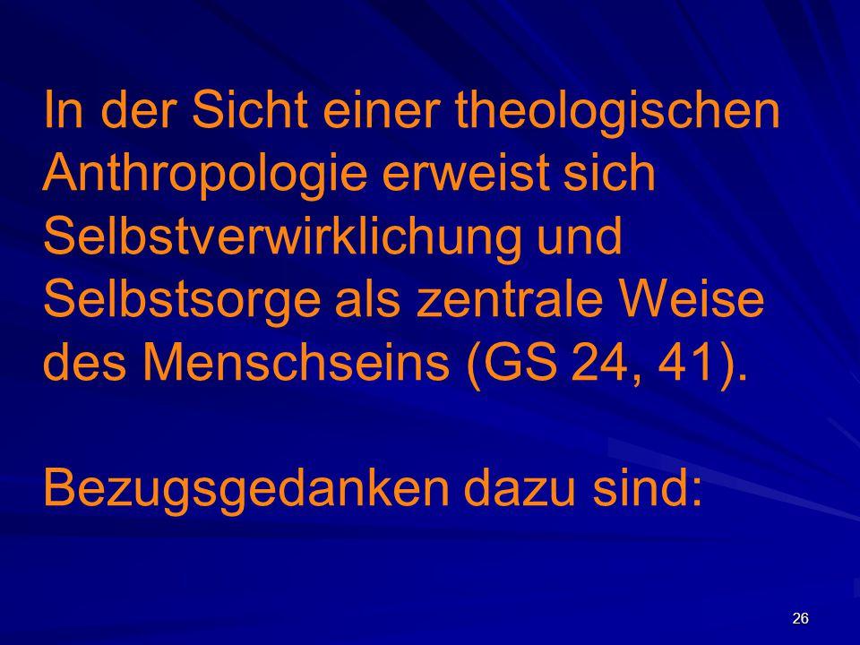 """27 a) Der Mensch ist """"von Gott gewollt , sich selbst anvertraut; a) Das Leben ist nicht nur Gabe – es ist auch Aufgabe, a) Die Welt und die Geschichte als Lebensraum, um hier und heute """"Selbst zu werden;"""