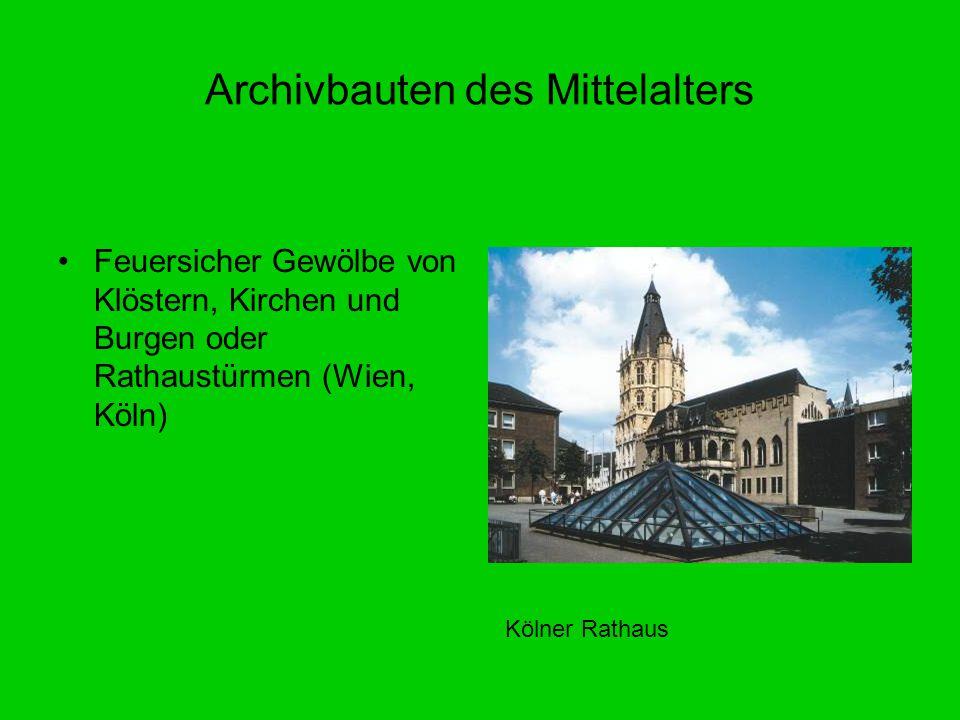Archivbauten des Mittelalters Feuersicher Gewölbe von Klöstern, Kirchen und Burgen oder Rathaustürmen (Wien, Köln) Kölner Rathaus