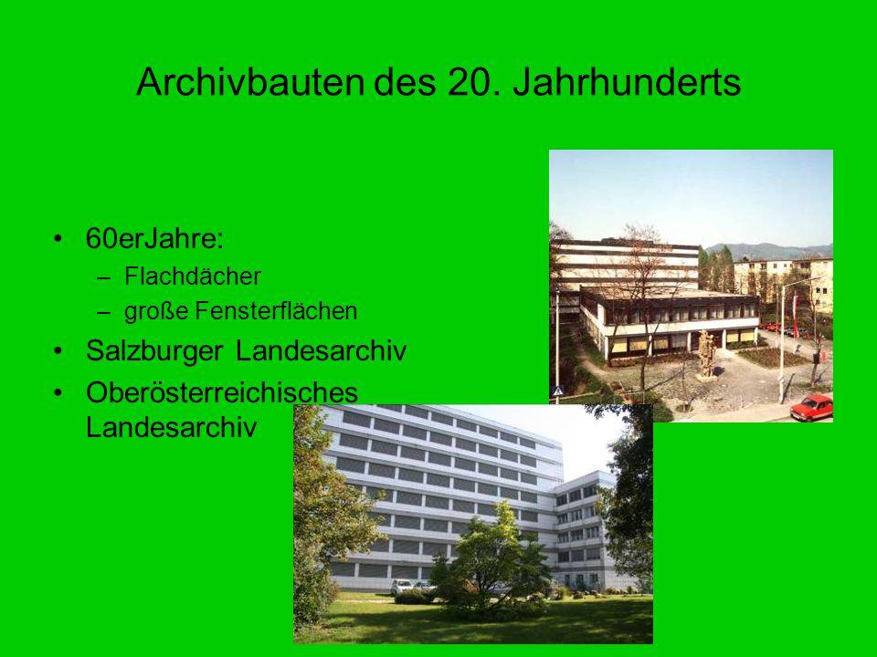 Archivbauten des 20. Jahrhunderts 60erJahre: –Flachdächer –große Fensterflächen Salzburger Landesarchiv Oberösterreichisches Landesarchiv