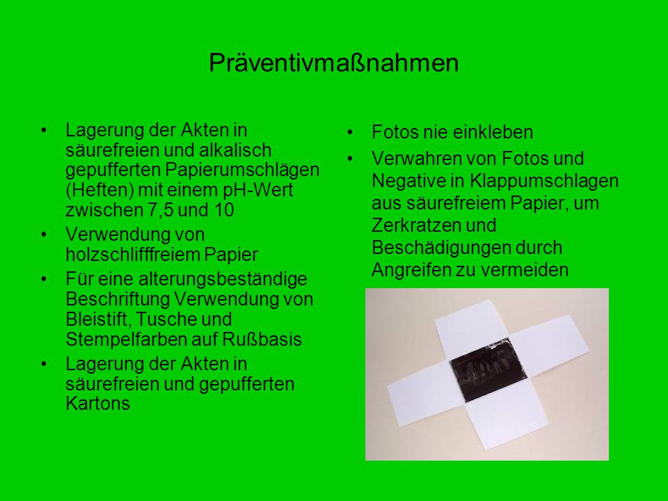 Lagerung der Akten in säurefreien und alkalisch gepufferten Papierumschlägen (Heften) mit einem pH-Wert zwischen 7,5 und 10 Verwendung von holzschliff