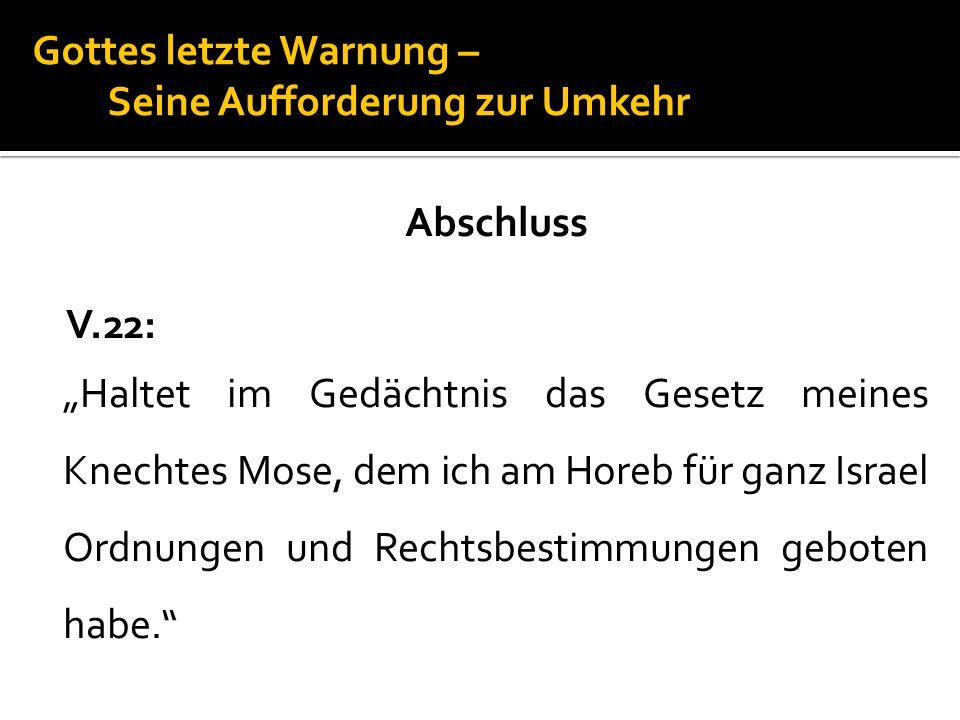 """Gottes letzte Warnung – Seine Aufforderung zur Umkehr Abschluss V.22: """"Haltet im Gedächtnis das Gesetz meines Knechtes Mose, dem ich am Horeb für ganz"""