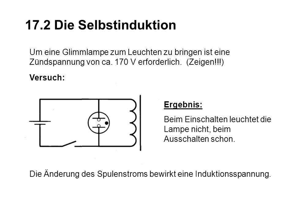 17.2 Die Selbstinduktion Um eine Glimmlampe zum Leuchten zu bringen ist eine Zündspannung von ca.