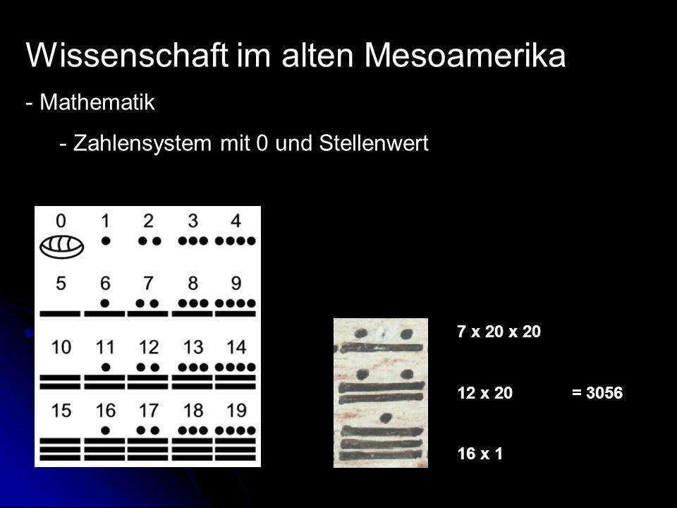 Wissenschaft im alten Mesoamerika - Mathematik - Zahlensystem mit 0 und Stellenwert 7 x 20 x 20 12 x 20 = 3056 16 x 1