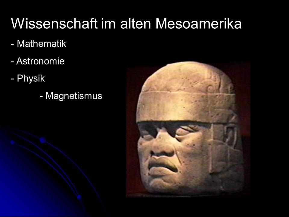 Wissenschaft im alten Mesoamerika - Mathematik - Astronomie - Physik - Magnetismus