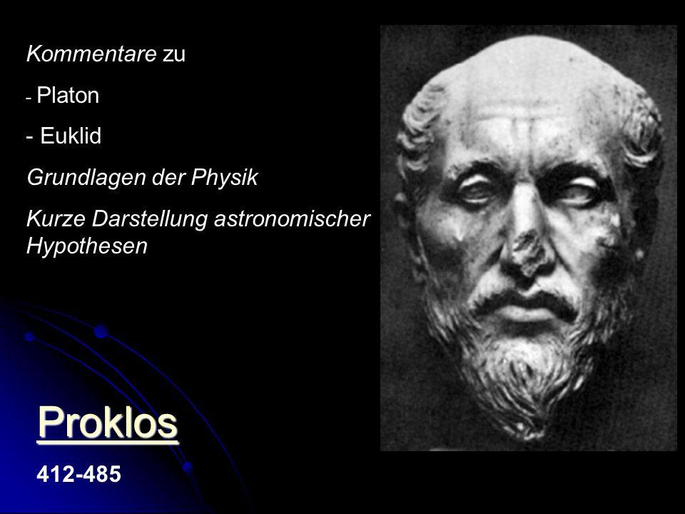 Proklos 412-485 Kommentare zu - Platon - Euklid Grundlagen der Physik Kurze Darstellung astronomischer Hypothesen