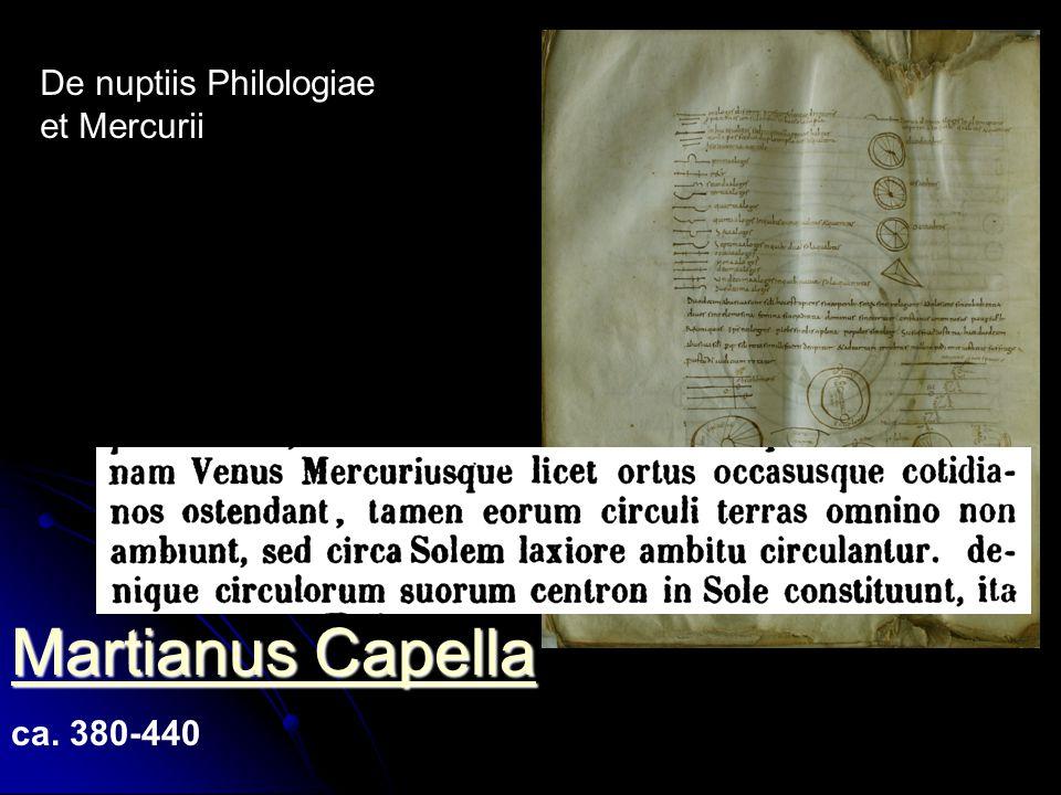 Martianus Capella Martianus Capella ca. 380-440 De nuptiis Philologiae et Mercurii