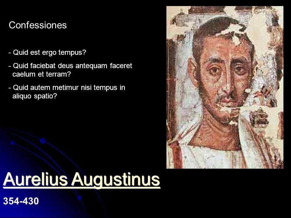 Aurelius Augustinus Aurelius Augustinus 354-430 Confessiones - Quid est ergo tempus.