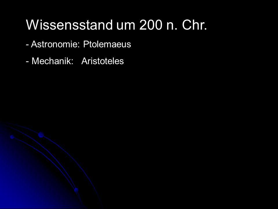 Wissensstand um 200 n. Chr. - Astronomie: Ptolemaeus - Mechanik: Aristoteles