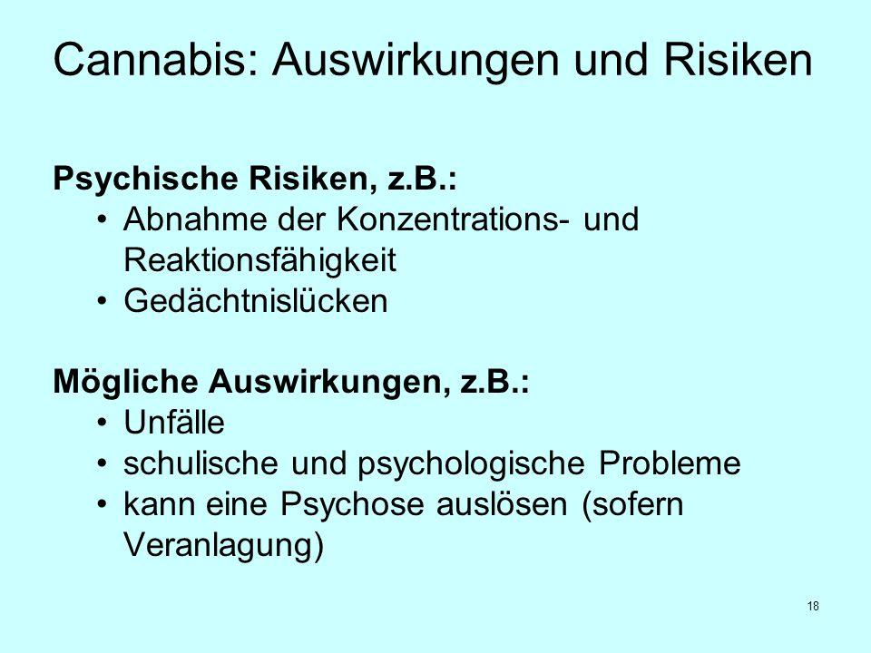 18 Cannabis: Auswirkungen und Risiken Psychische Risiken, z.B.: Abnahme der Konzentrations- und Reaktionsfähigkeit Gedächtnislücken Mögliche Auswirkun