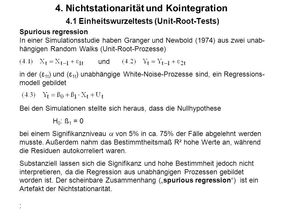 4. Nichtstationarität und Kointegration 4.1 Einheitswurzeltests (Unit-Root-Tests) Spurious regression In einer Simulationsstudie haben Granger und New