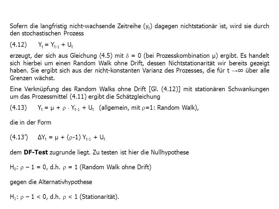 Sofern die langfristig nicht-wachsende Zeitreihe (y t ) dagegen nichtstationär ist, wird sie durch den stochastischen Prozess (4.12) Y t = Y t-1 + U t