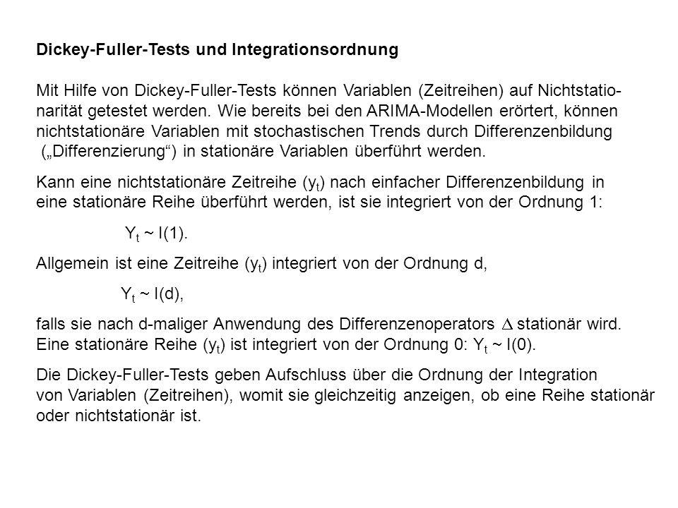 Dickey-Fuller-Tests und Integrationsordnung Mit Hilfe von Dickey-Fuller-Tests können Variablen (Zeitreihen) auf Nichtstatio- narität getestet werden.
