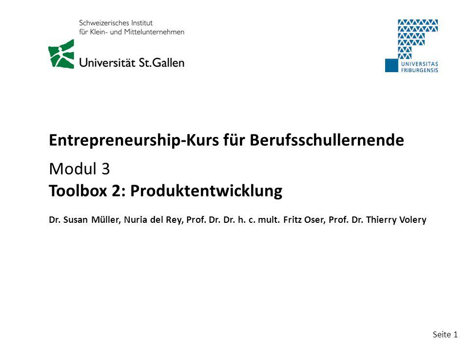 Seite 1 Entrepreneurship-Kurs für Berufsschullernende Modul 3 Toolbox 2: Produktentwicklung Dr. Susan Müller, Nuria del Rey, Prof. Dr. Dr. h. c. mult.