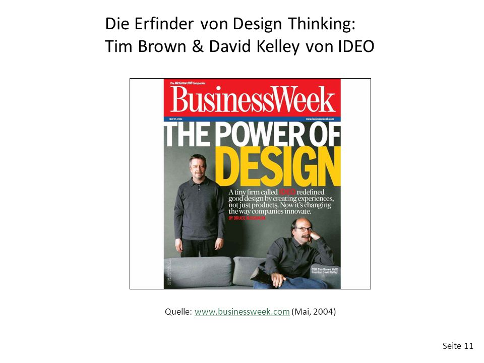 Seite 11 Die Erfinder von Design Thinking: Tim Brown & David Kelley von IDEO Quelle: www.businessweek.com (Mai, 2004)www.businessweek.com