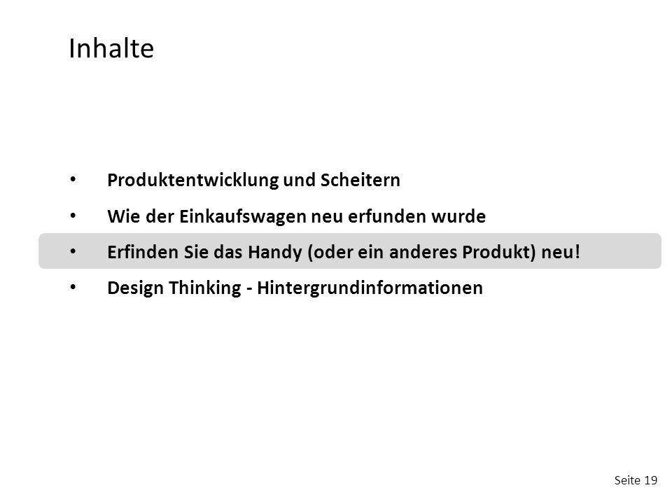 Seite 19 Produktentwicklung und Scheitern Wie der Einkaufswagen neu erfunden wurde Erfinden Sie das Handy (oder ein anderes Produkt) neu! Design Think