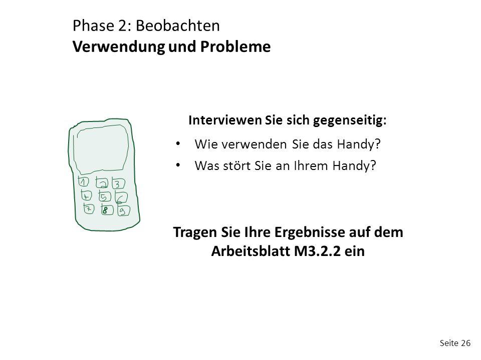 Seite 26 Wie verwenden Sie das Handy? Was stört Sie an Ihrem Handy? Phase 2: Beobachten Verwendung und Probleme Tragen Sie Ihre Ergebnisse auf dem Arb