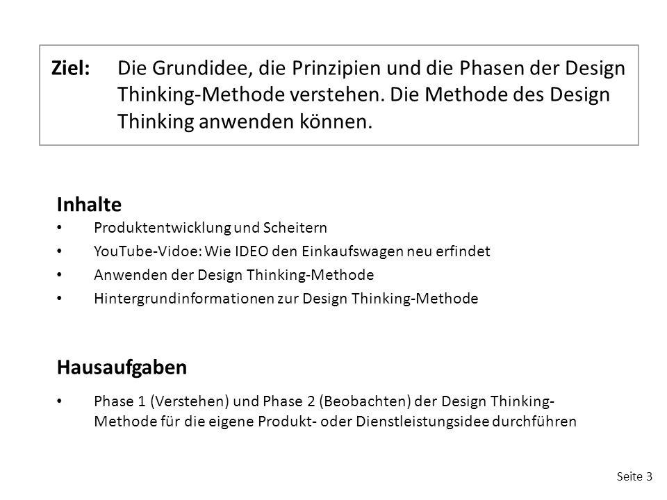 Seite 3 Ziel:Die Grundidee, die Prinzipien und die Phasen der Design Thinking-Methode verstehen. Die Methode des Design Thinking anwenden können. Inha