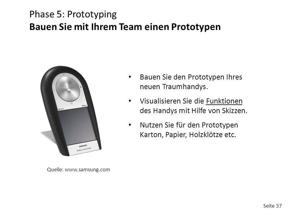 Seite 37 Bauen Sie den Prototypen Ihres neuen Traumhandys. Visualisieren Sie die Funktionen des Handys mit Hilfe von Skizzen. Nutzen Sie für den Proto