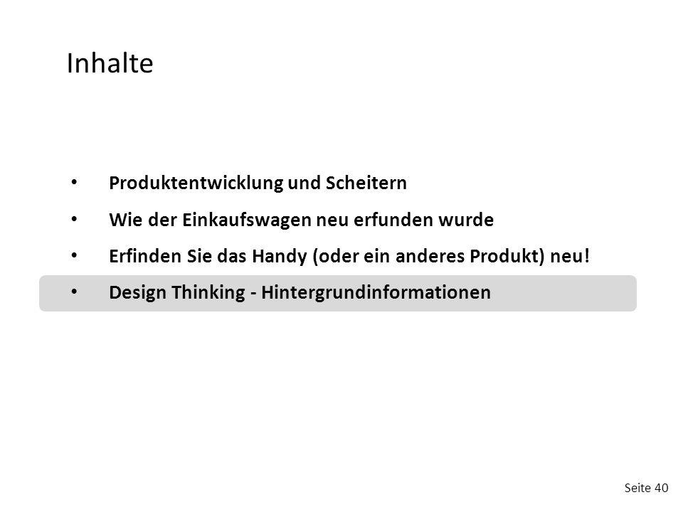 Seite 40 Produktentwicklung und Scheitern Wie der Einkaufswagen neu erfunden wurde Erfinden Sie das Handy (oder ein anderes Produkt) neu! Design Think