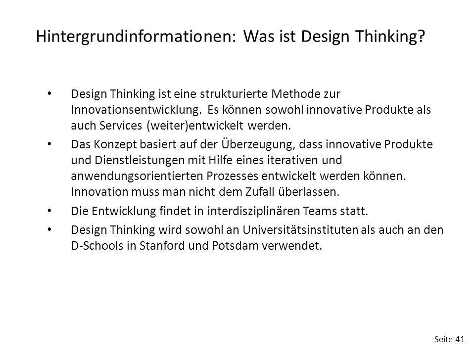 Seite 41 Design Thinking ist eine strukturierte Methode zur Innovationsentwicklung. Es können sowohl innovative Produkte als auch Services (weiter)ent