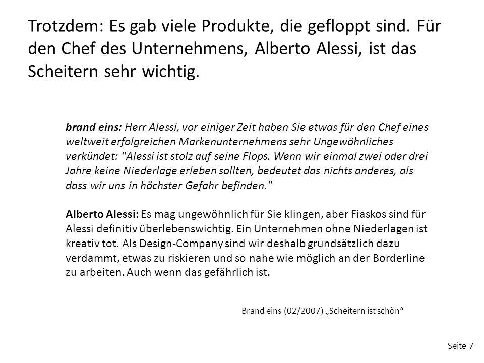 Seite 7 Trotzdem: Es gab viele Produkte, die gefloppt sind. Für den Chef des Unternehmens, Alberto Alessi, ist das Scheitern sehr wichtig. brand eins: