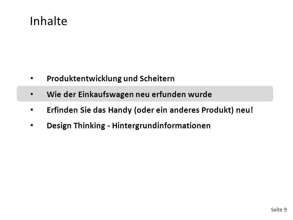 Seite 9 Produktentwicklung und Scheitern Wie der Einkaufswagen neu erfunden wurde Erfinden Sie das Handy (oder ein anderes Produkt) neu! Design Thinki