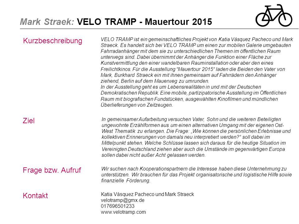 Mark Straek: VELO TRAMP - Mauertour 2015 Kurzbeschreibung VELO TRAMP ist ein gemeinschaftliches Projekt von Katia Vásquez Pacheco und Mark Straeck. Es