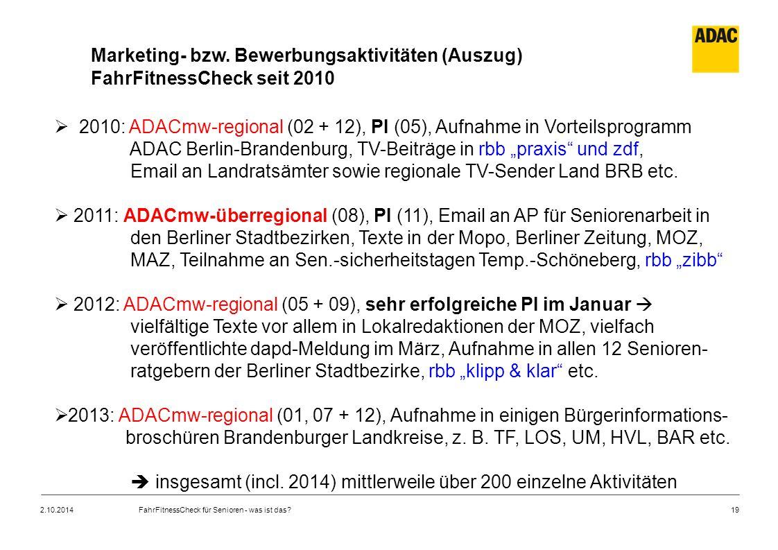 19 Marketing- bzw. Bewerbungsaktivitäten (Auszug) FahrFitnessCheck seit 2010  2010: ADACmw-regional (02 + 12), PI (05), Aufnahme in Vorteilsprogramm