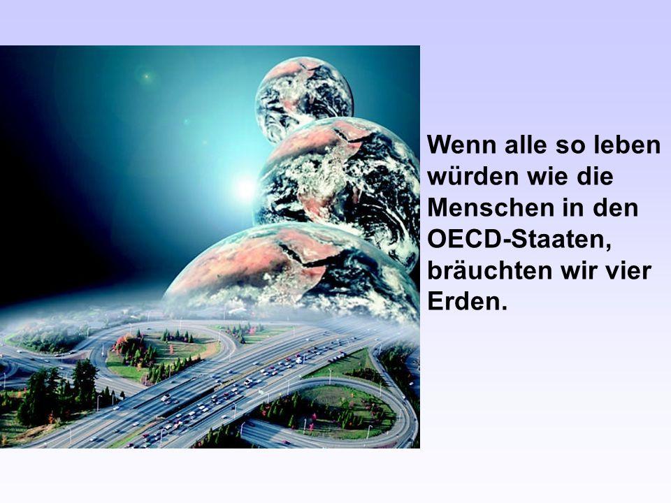 Wenn alle so leben würden wie die Menschen in den OECD-Staaten, bräuchten wir vier Erden.